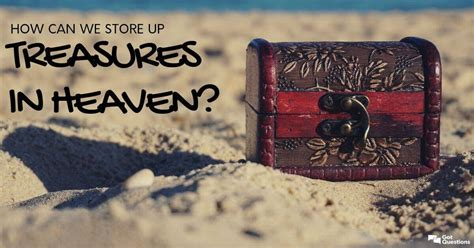 How can we store up treasures in heaven?   GotQuestions